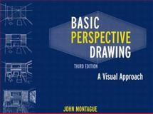 Basic Perspective Drawing : A Visual Approach, Montague, John, 0471292311