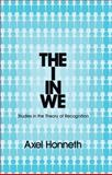 The I in We : Studies in the Theory of Recognition, Honneth, Axel, 0745652328