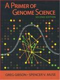A Primer of Genome Science, Gibson, Greg and Muse, Spencer V., 0878932321