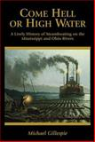 Come Hell or High Water : A Lively History of Riverboats on the Mississippi and Ohio Rivers, Gillespie, Michael, 0962082325