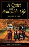 A Quiet and Peaceable Life, John L. Ruth, 1561482323