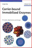 Carrier-Bound Immobilized Enzymes : Principles, Application and Design, Cao, Linqiu, 3527312323