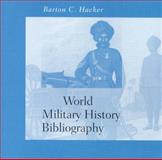 World Military History Annotated Bibliography : Premodern and Nonwestern Military Institutions (Works Published before 1967),Version >11 Users, Hacker, Barton C., 9004132325