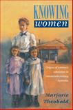 Knowing Women : Origins of Women's Education in Nineteenth-Century Australia, Theobald, Marjorie R., 0521422329