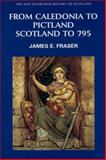 Caledonia to Pictland : Scotland to 795, Forsyth and Fraser, James, 0748612327