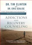 Addictions and Recovery Counseling, Tim Clinton and Eric Scalise, 0801072328