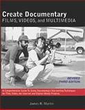 Create Documentary Films, Videos, and Multimedia : A Comprehensive Guide to Using Documentary Storytelling Techniques for Film, Video, the Internet and Digital Media Projects, Martin, James R., 0982702329