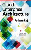 Cloud Enterprise Architecture, Pethuru Raj, 1466502320