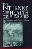 The Internet and Health Communication : Experiences and Expectations, Rice, Ronald E. and Katz, James E., 0761922326
