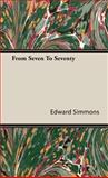 From Seven to Seventy, Edward Simmons, 1443722324
