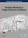 Strategic Marketing in Fragile Economic Conditions, , 1466662328