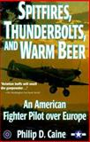 Spitfires, Thunderbolts and Warm Beer, Philip D. Caine, 1574882325