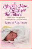 Enjoy the Now ... Teach for the Future, Joanne Aitchison, 1628572329