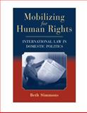 Mobilizing for Human Rights : International Law in Domestic Politics, Simmons, Beth A., 0521712327