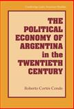 The Political Economy of Argentina in the Twentieth Century, Conde, Roberto Cortès, 052188232X