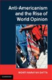 Anti-Americanism and the Rise of World Opinion, Datta, Monti, 1107032326
