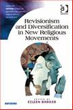 Revisionism and Diversification in New Religious Movements, Barker, Eileen, 1409462323
