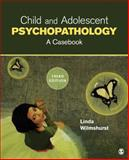 Child and Adolescent Psychopathology : A Casebook, Wilmshurst, Linda A., 1452242321