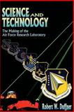 Science and Technology - the Making of the Air Force Research Laboratory, Robert Duffner, 1478392320
