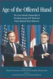 Age of the Offered Hand : The Cross-Border Partnership Between President George H. W. Bush and Prime Minister Brian Mulroney, a Documentary History, McGrath, James and Milnes, Arthur, 1553392329