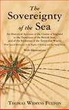 The Sovereignty of the Sea : An Historical Account of the Claims of England to the Dominion of the British Seas, and of the Evolution of the Territorial Waters, with Special Reference to the Rights of Fishing and the Naval Salute [1911], Fulton, Thomas Wemyss, 1584772328