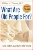 What Are Old People For?, William H. Thomas, 1889242322