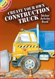 Create Your Own Construction Truck Sticker Activity Book, Steven James Petruccio, 0486472329