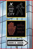 X and the City, John A. Adam, 0691162328