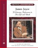 Critical Companion to James Joyce : A Literary Reference to His Life and Work, Fargnoli, A. Nicholas and Gillespie, Michael Patrick, 0816062323