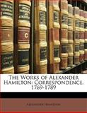 The Works of Alexander Hamilton, Alexander Hamilton, 1142502325