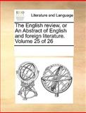 The English Review, or an Abstract of English and Foreign Literature, See Notes Multiple Contributors, 1170082327