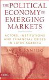 The Political Economy of Emerging Markets : Actors, Institutions and Financial Crises in Latin America, Santiso, Javier, 1403962324