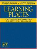 Learning Places : A Field Guide for Improving the Context of Schooling, Fullan, Michael and St Germain, Clif, 1412942322