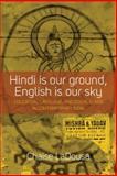Hindi Is Our Ground, English Is Our Sky : Education, Language, and Social Class in Contemporary India, LaDousa, Chaise, 1782382321