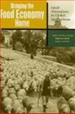 Bringing the Food Economy Home : Local Alternatives to Global Agribusiness, Norberg-Hodge, Helena and Merrifield, Todd, 1842772325