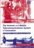 The Internet and Mobile Telecommunications System of Innovation : Developments in Equipment, Access, and Content, Charles Edquist, 1843762323