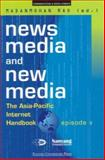 News Media and New Media Episode V : An Asia Pacific Landscape, , 9812102329