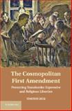 The Cosmopolitan First Amendment : Protecting Transborder Expressive and Religious Liberties, Zick, Timothy, 1107012325