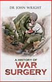 A History of War Surgery, John Wright, 1445602326