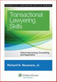 Transactional Lawyering Skills : Client Interviewing, Counseling, and Negotiation, Neumann, Richard K., 1454822325