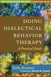 Doing Dialectical Behavior Therapy : A Practical Guide, Koerner, Kelly, 1462502326