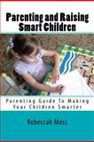 Parenting and Raising Smart Children, Rebeccah Moss, 1478202327