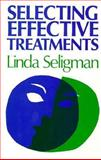 Selecting Effective Treatments : A Comprehensive, Systematic Guide to Treating Adult Mental Disorders, Seligman, Linda, 1555422322