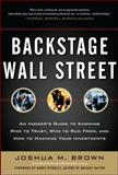 Backstage Wall Street : An Insider's Guide to Knowing Who to Trust, Who to Run From, and How to Maximize Your Investments, Brown, Joshua M., 007178232X