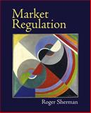 Market Regulation, Sherman, Roger, 0321322320