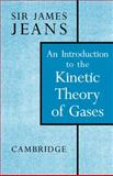 An Introduction to the Kinetic Theory of Gases, Jeans, James S., 0521092329
