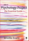 Your Psychology Project : The Essential Guide, Evans, Jennifer, 1412922321