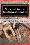 Survival in the Southwest Book 3, Arizona Bushman, 1484062329