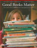Good Books Matter : How to Choose and Use Children's Literature to Help Students Grow as Readers, Peterson, Shelley Stagg and Swartz, Larry, 1551382326