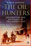 The Oil Hunters : Exploration and Espionage in the Middle East, Howard, Roger, 184725232X